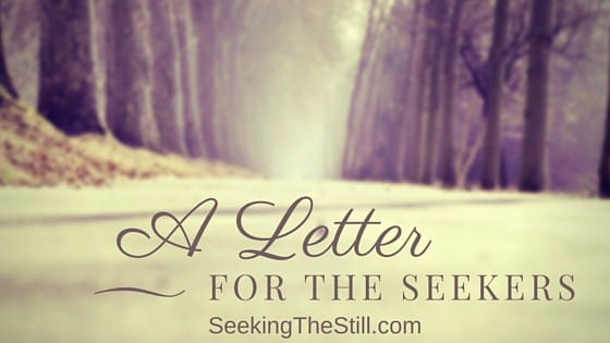 Day 4: A Letter For The Seekers of the Still