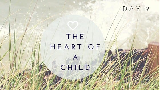 Day 9: The Heart of a Child