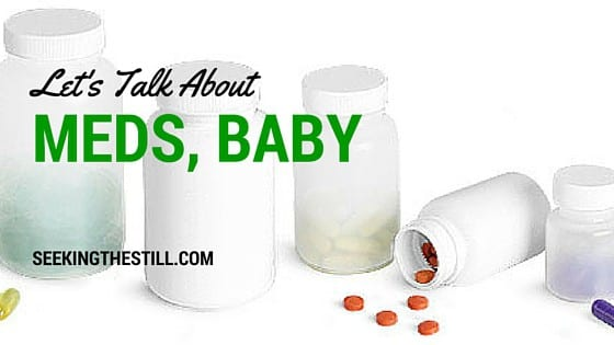 Day 22: Let's Talk About Meds, Baby